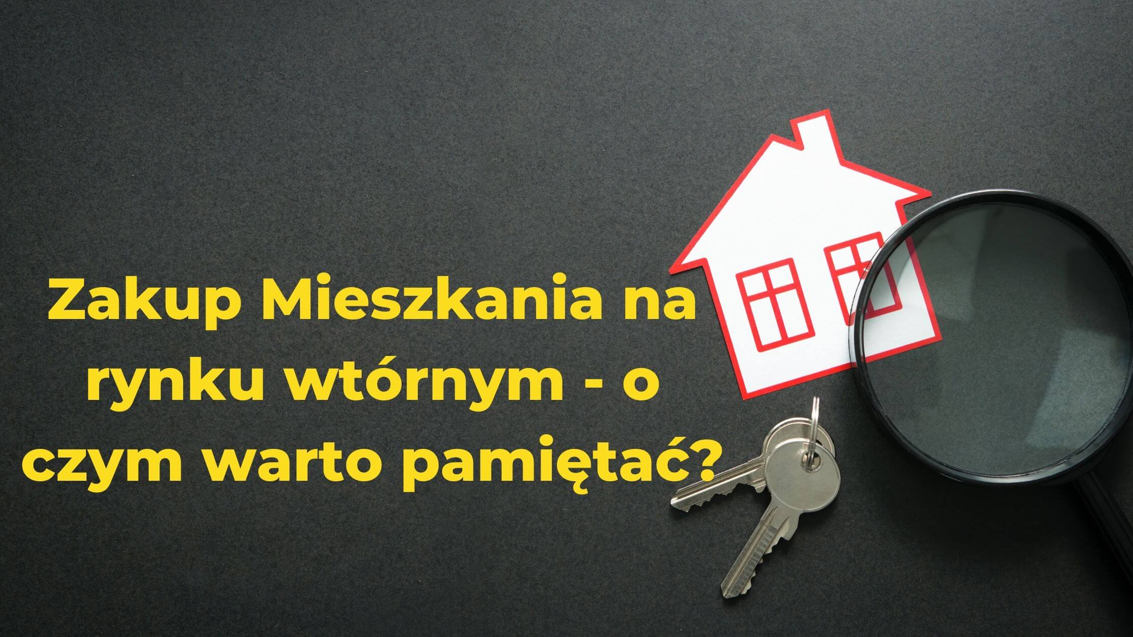 Zakup Mieszkania na rynku wtórnym - oczym warto pamiętać_